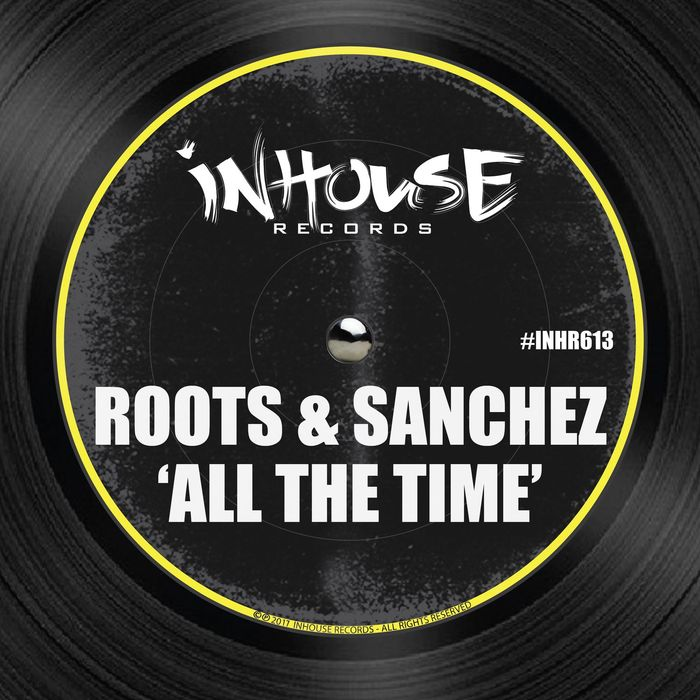 ROOTS & SANCHEZ - All The Time