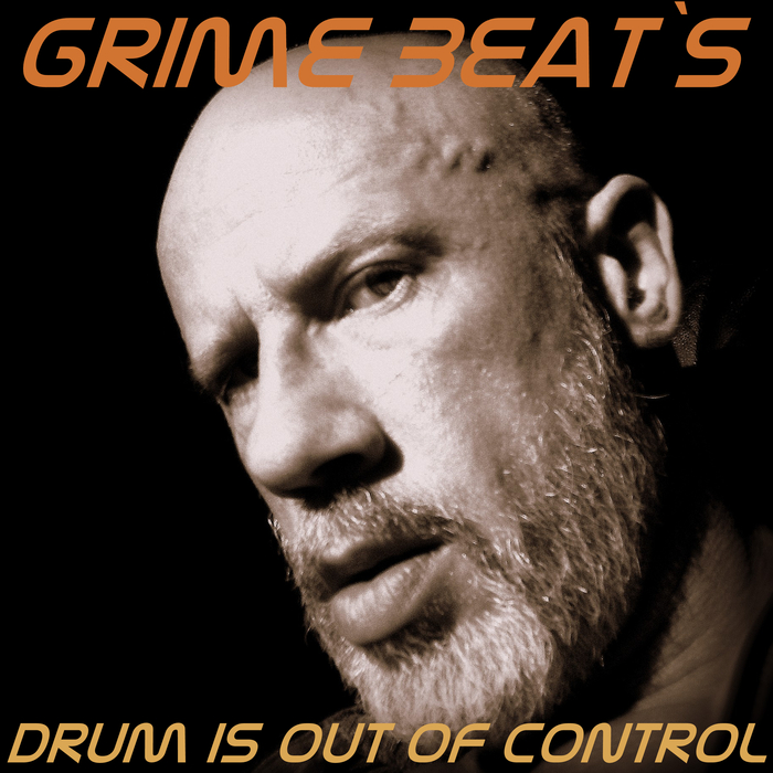 GRIME BEAT'S - Drum Is Out Of Control