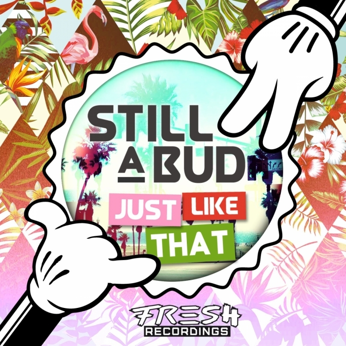 STILL A BUD - Just Like That