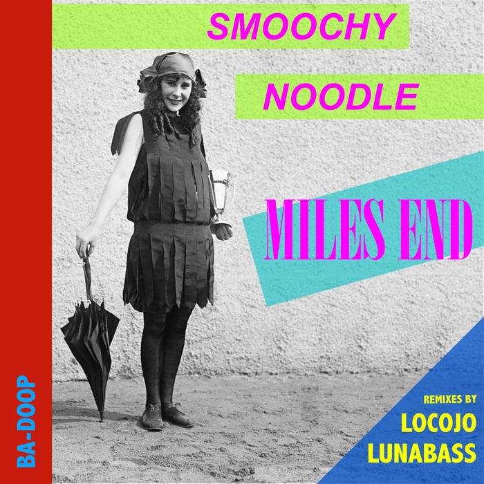 MILES END - Smoochy Noodle