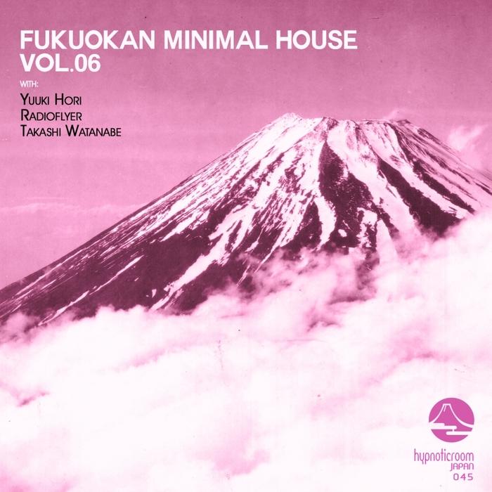 YUUKI HORI/RADIOFLYER/TAKASHI WATANABE - Fukuokan Minimal House Vol 6