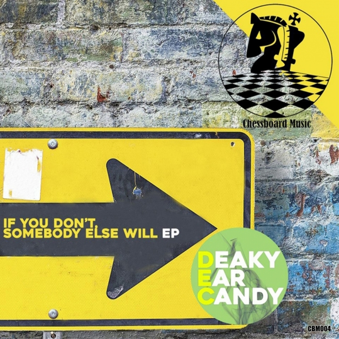 DEAKY EAR CANDY - If You Don't Somebody Else Will