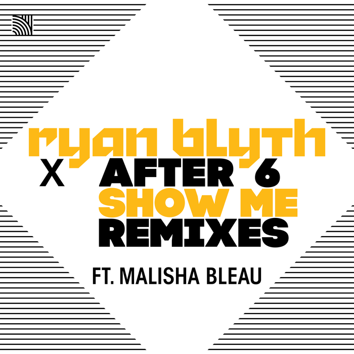 RYAN BLYTH & AFTER 6 feat MALISHA BLEAU - Show Me (Remixes)