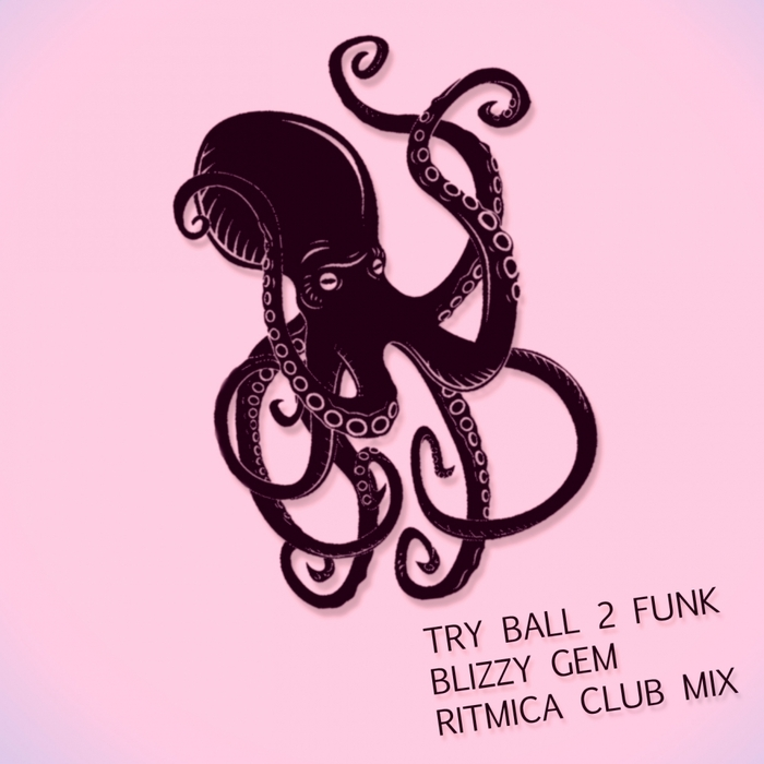 BLIZZY GEM/TRY BALL 2 FUNK - Ritmica