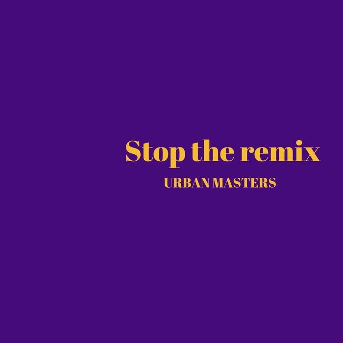 URBANMASTERS - Stop The Remix