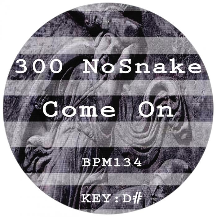 300 NOSNAKE - Come On