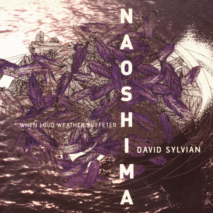 DAVID SYLVIAN - When Loud Weather Buffeted Naoshima