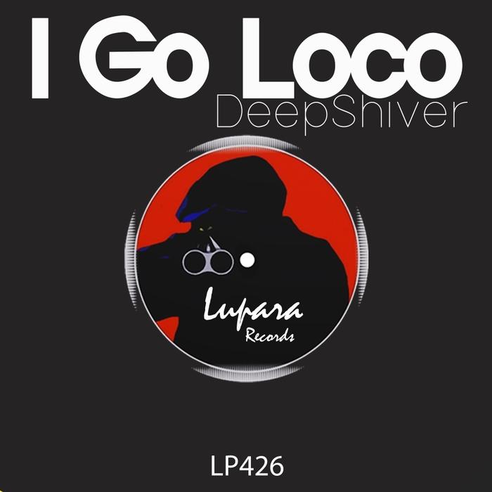 DEEPSHIVER - I Go Loco