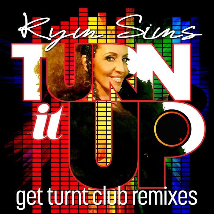 KYM SIMS - Turn It Up (Get Turnt Club Remixes)