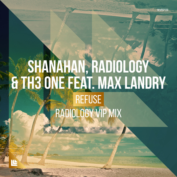 SHANAHAN/RADIOLOGY/TH3 ONE feat MAX LANDRY - Refuse