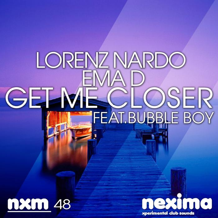 LORENZ NARDO/EMA D - Get Me Closer (feat Bubble Boy)