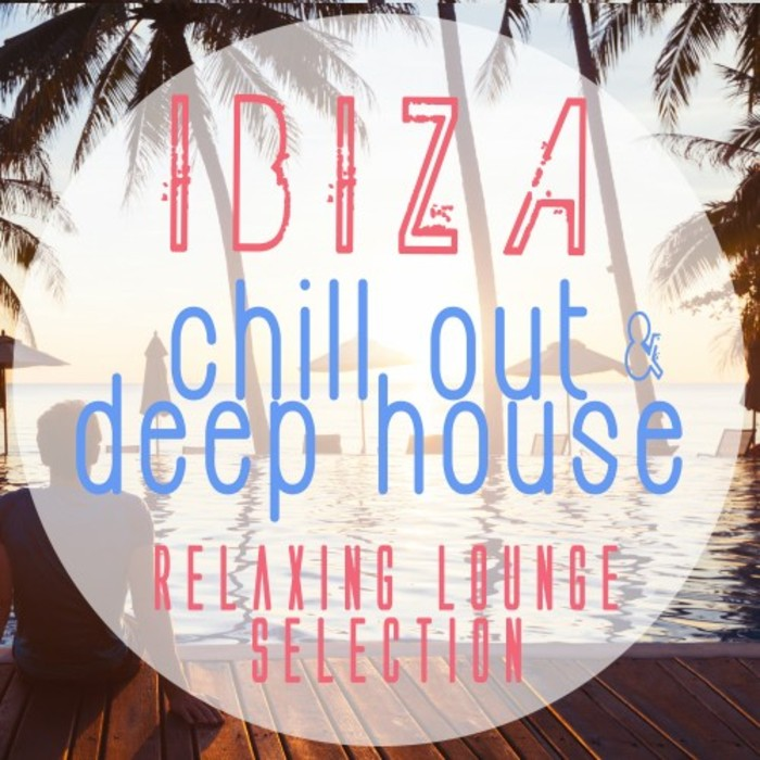 VARIOUS - Best Ibiza Sunset Chill Out & Deep House Tunes - Relaxing Lounge Selection