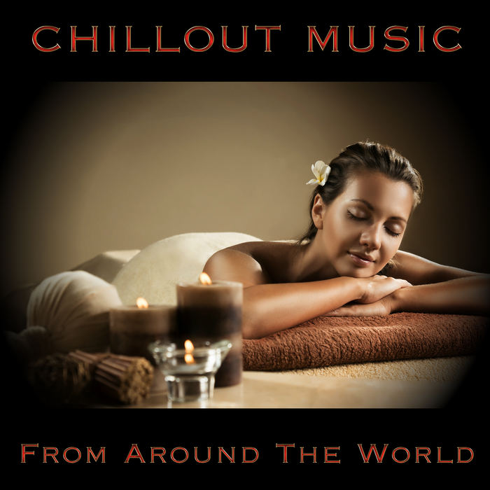 VARIOUS - Chillout Music From Around The World