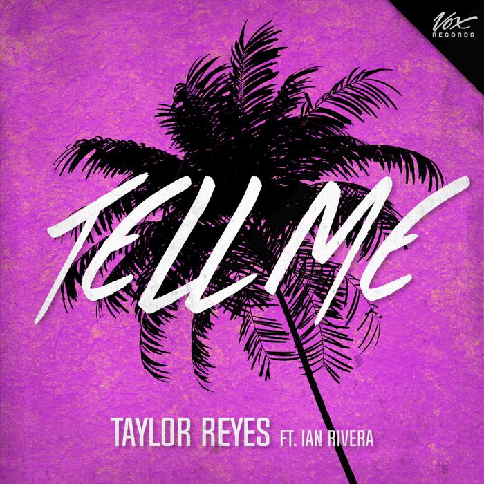 TAYLOR REYES - Tell Me