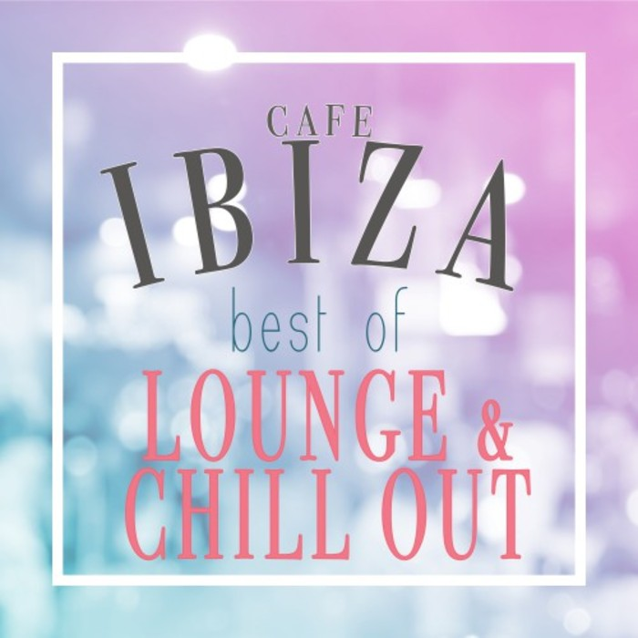 IBIZA RESIDENT - Cafe Ibiza - Best Of Lounge & Chill Out (Summer Relaxing Edition)