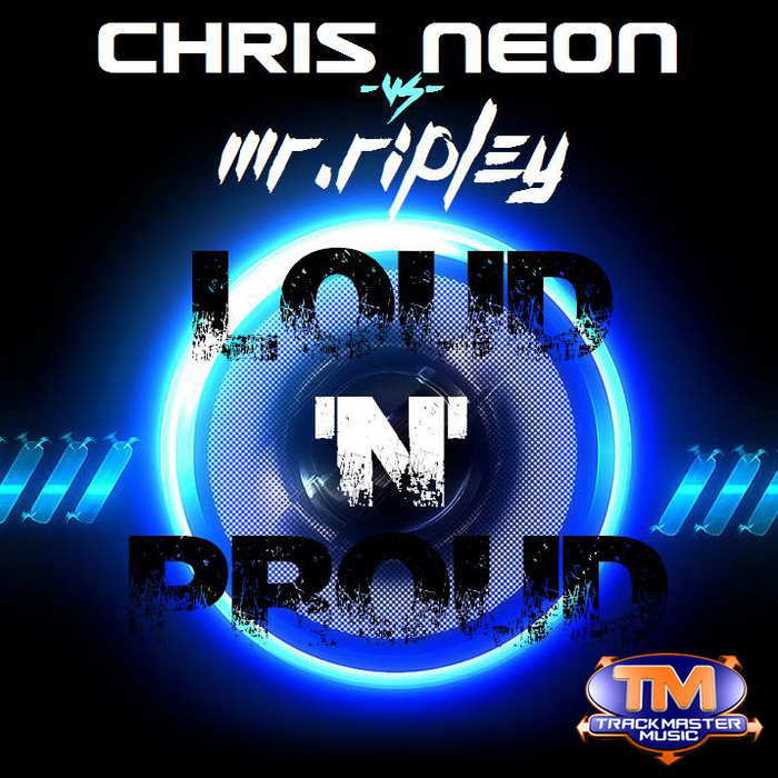 CHRIS NEON vs MR RIPLEY - Loud 'N' Proud
