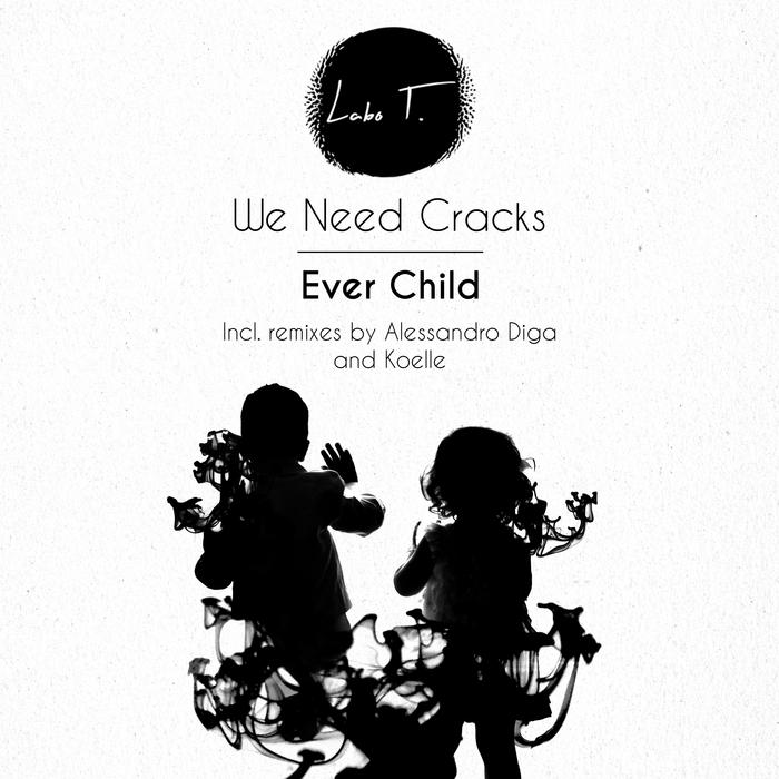 WE NEED CRACKS - Ever Child