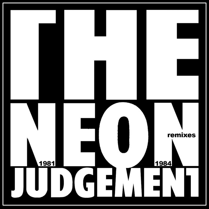 THE NEON JUDGEMENT - 1981-1984 Remixes