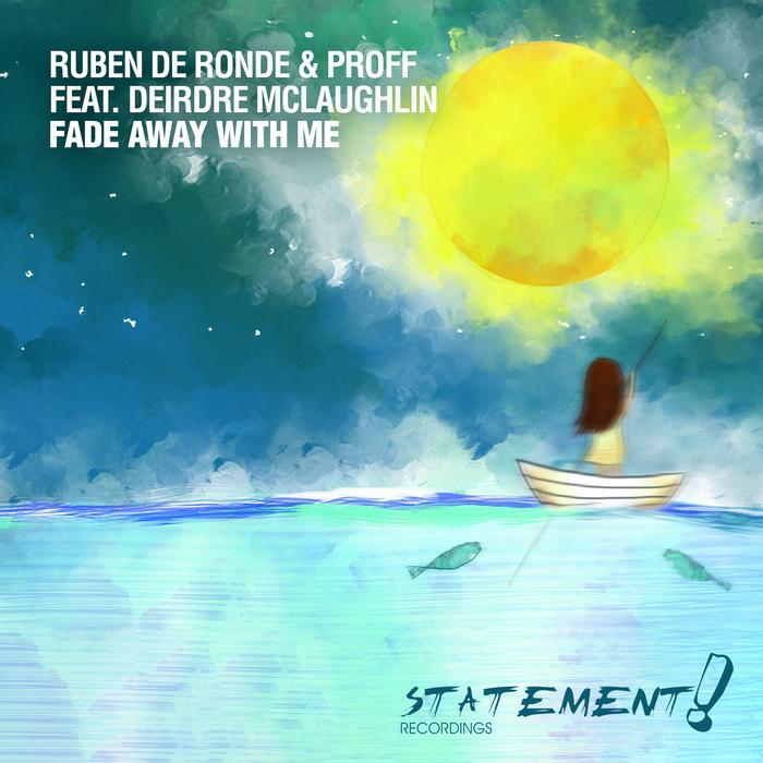 RUBEN DE RONDE & PROFF feat DEIRDRE MCLAUGHLIN - Fade Away With Me