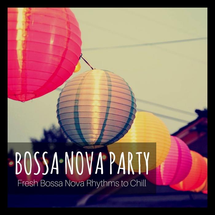 VARIOUS - Bossa Nova Party: Fresh Bossa Nova Rhythms To Chill
