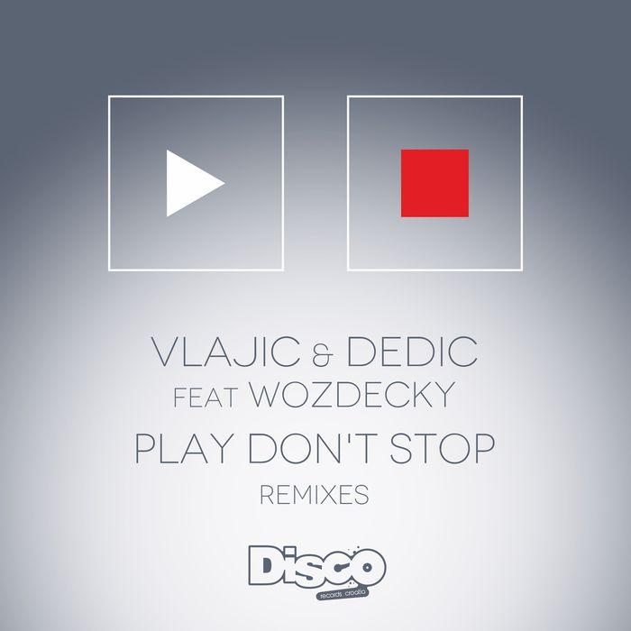 VLAJIC & DEDIC feat WOZDECKY - Play Don't Stop (Remixes)