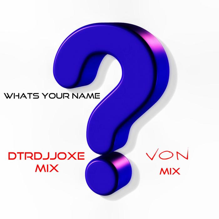 DTRDJJOXE & VON - Whats Your Name