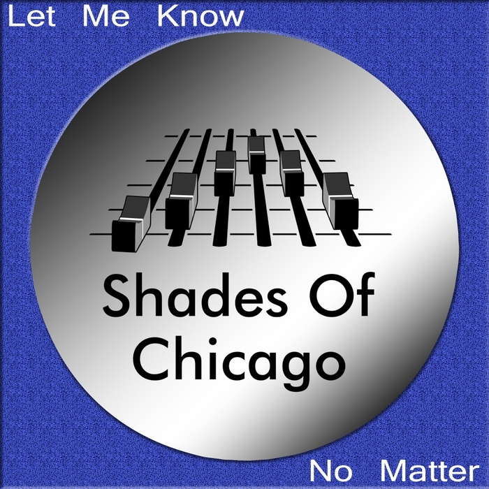 SHADES OF CHICAGO - Let Me Know/No Matter