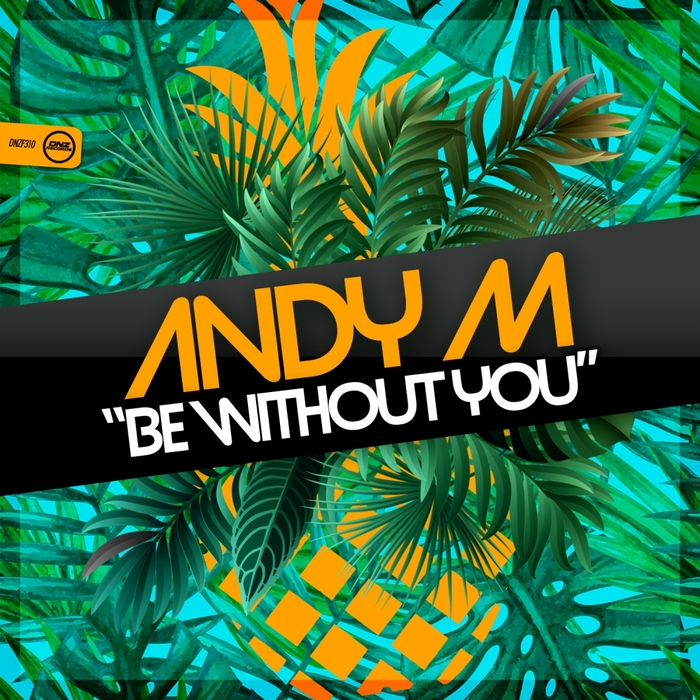ANDY M - Be Without You