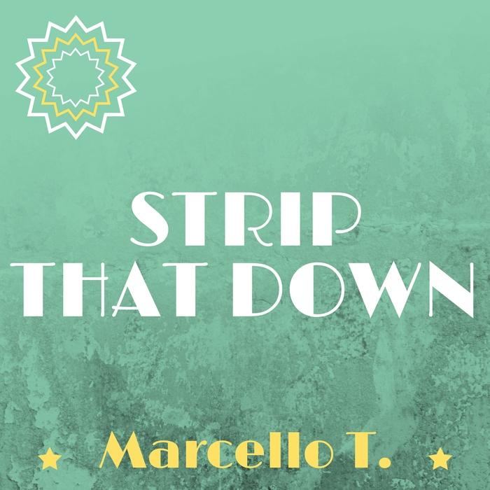 MARCELLO T - Strip That Down