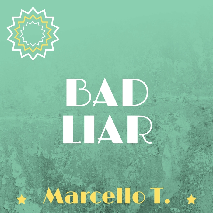 MARCELLO T - Bad Liar