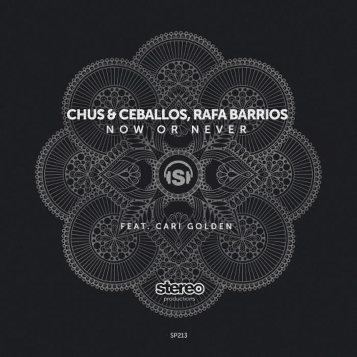 CHUS/CEBALLOS/RAFA BARRIOS feat CARI GOLDEN - Now Or Never