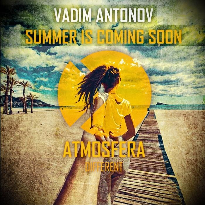 VADIM ANTONOV - Summer Is Coming Soon