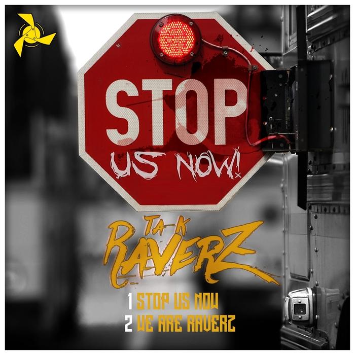 TA-K RAVERZ - Stop Us Now/We Are Raverz