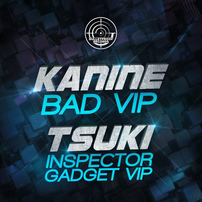 KANINE/TSUKI - Bad VIP/Inspector Gadget VIP
