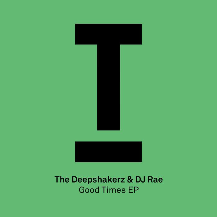 THE DEEPSHAKERZ & DJ RAE - Good Times EP