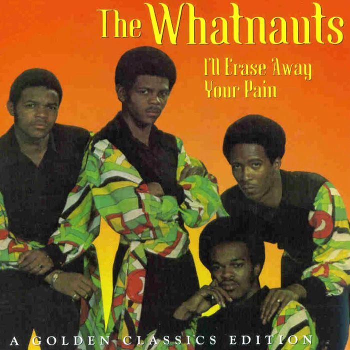 THE WHATNAUTS - I'll Erase Away Your Pain