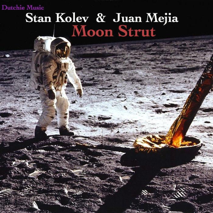 STAN KOLEV & JUAN MEJIA - Moon Strut