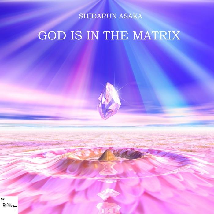 SHIDARUN ASAKA - God Is In The Matrix