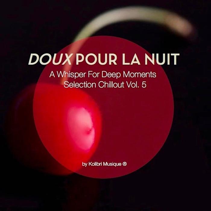 VARIOUS - Doux Pour La Nuit Vol 5 - A Whisper For Deep Moments (Presented By Kolibri Musique)