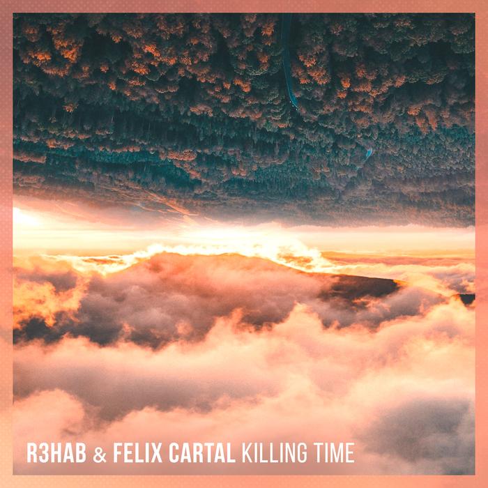 R3HAB & FELIX CARTAL - Killing Time