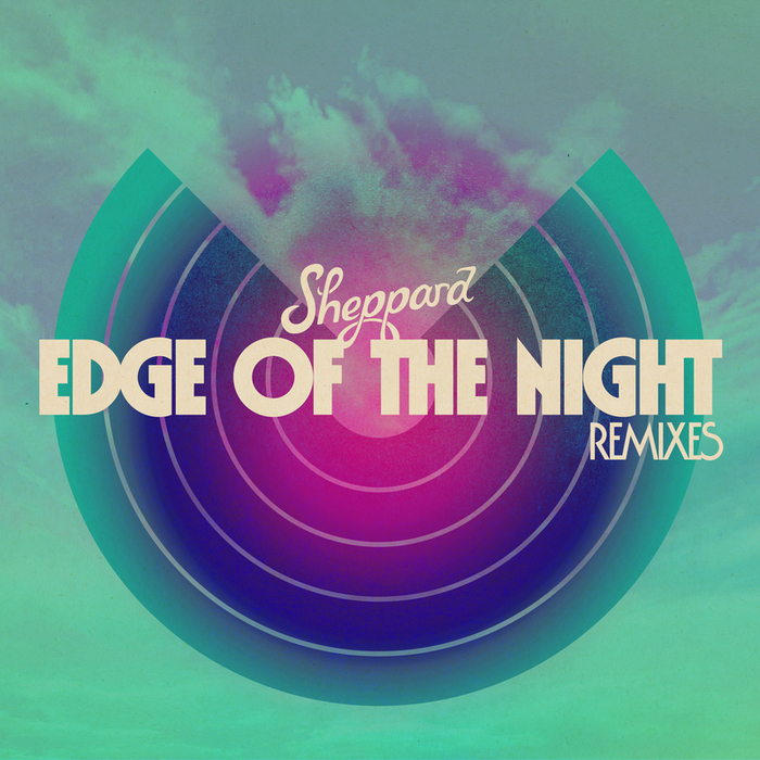 SHEPPARD - Edge Of The Night (Remixes)