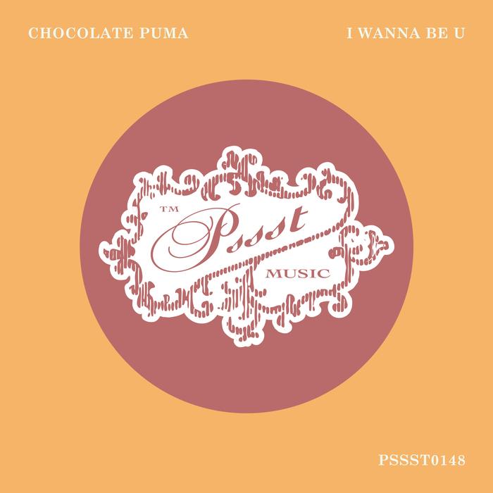 CHOCOLATE PUMA - I Wanna Be U