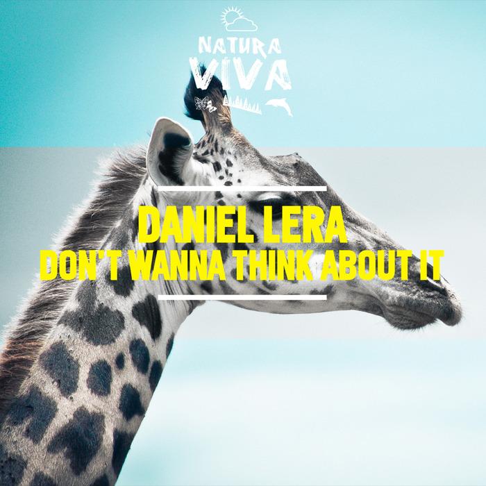 DANIEL LERA - Don't Wanna Think About It