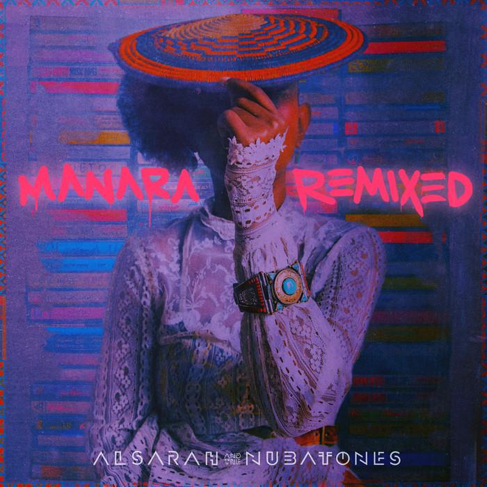 ALSARAH & THE NUBATONES - Manara (Remixed)