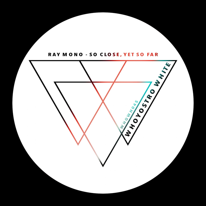 RAY MONO - So Close, Yet So Far