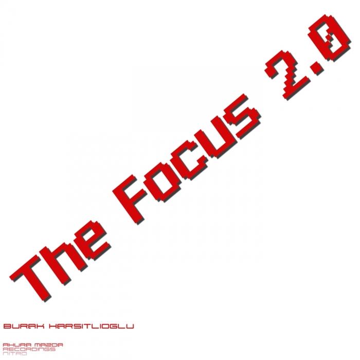 BURAK HARSITLIOGLU - The Focus 2.0