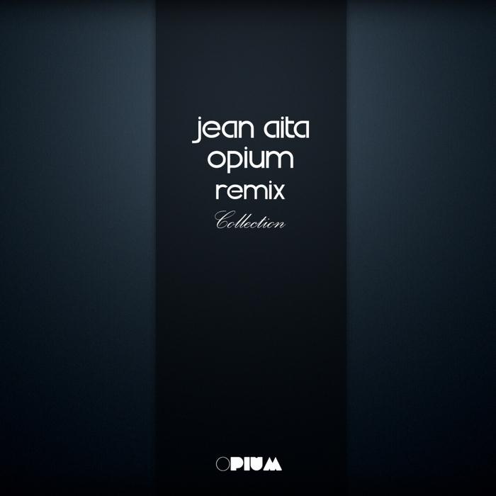 JEAN AITA - Jean Aita Opium Remix Collection