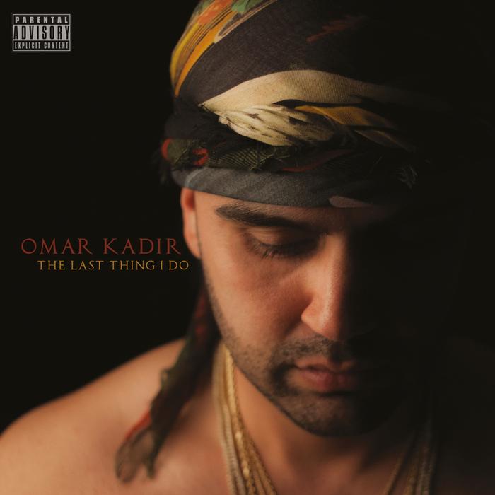 OMAR KADIR - The Last Thing I Do (Explicit)