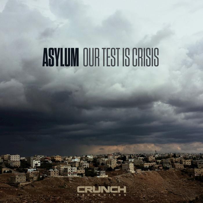 ASYLUM - Our Test Is Crisis