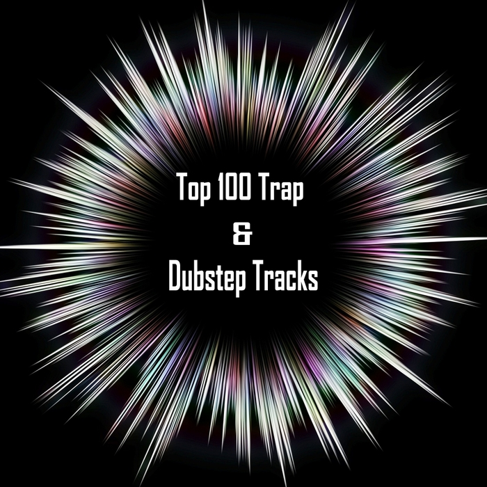 VARIOUS - Top 100 Trap & Dubstep Tracks